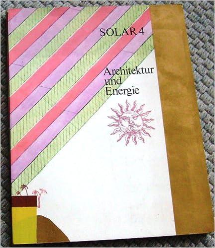 Livres gratuits pour télécharger Kindle Fire Solar 4 - Architektur und Energie. Passive Solararchitektur in den USA und in der Bundesrepublik Deutschland - Passive Solar Architecture in the US and in the Federal Republic of Germany PDF 3885310511
