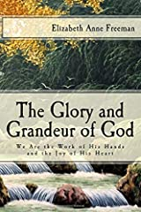 The Glory and Grandeur of God: We Are the Work of His Hands and the Joy of His Heart Paperback