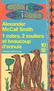 [Les enquêtes de Mma Ramotswe] : 1 cobra, 2 souliers et beaucoup d'ennuis, McCall Smith, Alexander