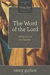 The Word of the Lord (A 10-week Bible Study): Seeing Jesus in the Prophets Paperback