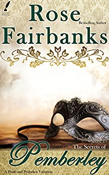 The Secrets of Pemberley: A Pride and Prejudice Variation (Jane Austen Reimaginings Book 9) by [Fairbanks, Rose]
