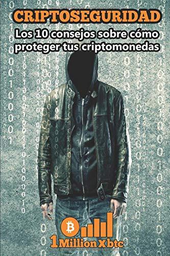 CRIPTOSEGURIDAD Los 10 consejos para proteger tus criptomonedas (1Millionxbtc)  [Millionxbtc, 1] (Tapa Blanda)