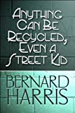 Anything Can Be Recycled, Even a Street Kid, Bernard Harris, 1607494841