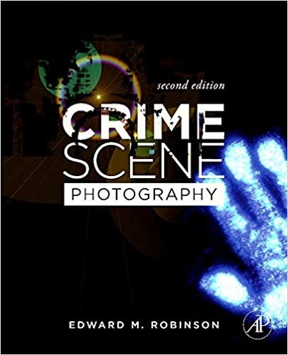 Advanced Crime Scene Photography (2nd Edition)