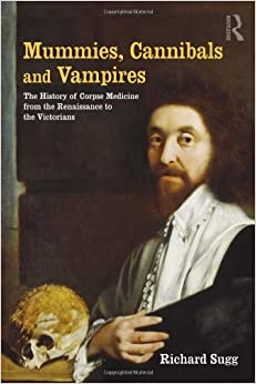 Book Mummies, Cannibals and Vampires: The History of Corpse Medicine from the Renaissance to the Victorians by Richard Sugg (27-Jun-2011)