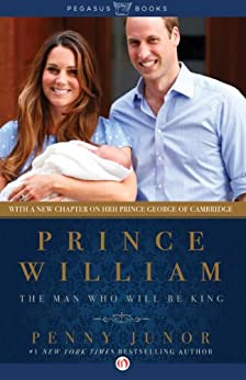 Prince William: The Man Who Will Be King by [Junor, Penny]