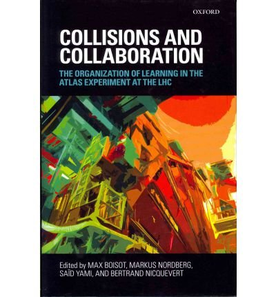 Collisions and Collaboration: The Organization of Learning in the Atlas Experiment at the LHC (Hardback) - Common ebook