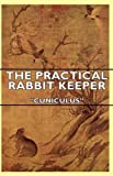 "The Practical Rabbit Keeper, ""Cuniculus"", 1443772658"