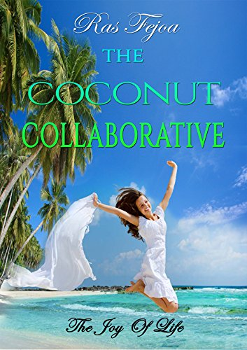 THE COCONUT COLLABORATIVE: The Joy Of Life (Coconut Water Book 2)