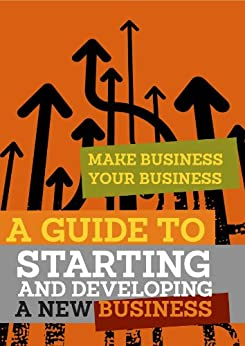 A Guide to Starting and Developing a New Business (Make Business Your Business) by [Graffham, Lord Young of]