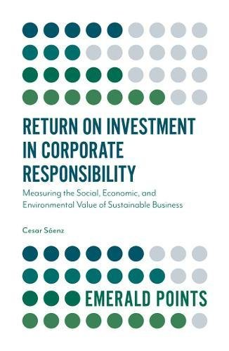 Return on Investment in Corporate Responsibility: Measuring the Social, Economic, and Environmental Value of Sustainable Business (Emerald Points)