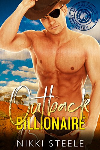 Outback Billionaire: A  Steamy Standalone Billionaire Romance (The Billionaires of Australia)