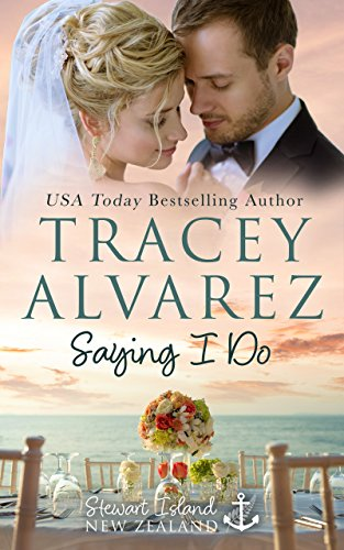 Saying I Do: A Small Town Romance (Stewart Island Series Book 8) (Best Las Vegas Weddings)
