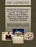 International Longshoremen's and Warehousemen's Union, Local No. 13, Petitioner V. National Labor Relations Board U. S. Supreme Court Transcript of Rec, Martha Goldin and John S. IRVING, 1270680307