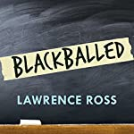 Blackballed: The Black and White Politics of Race on America's Campuses | Lawrence Ross