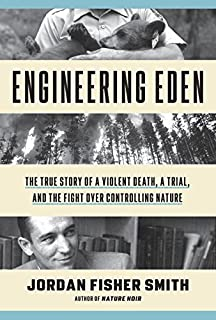 Book Cover: Engineering Eden: The True Story of a Violent Death, a Trial, and the Fight over Controlling Nature
