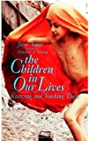 The Children in Our Lives : Knowing and Teaching Them, Adan, Jane, 0791408124