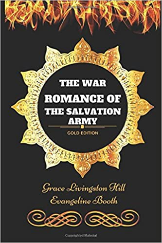 The War Romance of the Salvation Army: By Grace Livingston Hill and Evangeline Booth - Illustrated