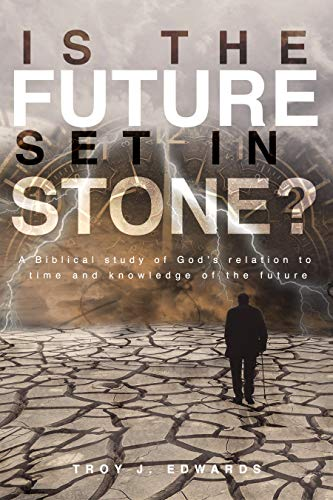 Is the Future Set in Stone?: A Biblical study of God's relation to time and knowledge of the future ()