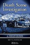 Death Scene Investigation: A Field Guide