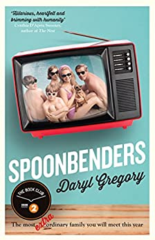 Spoonbenders: A BBC Radio 2 Book Club Choice (English Edition) por [Gregory, Daryl]