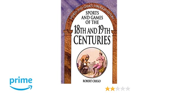 Sports and Games of the 18th and 19th Centuries (Sports and Games Through History)