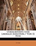 Ueberliefertes Und Liberales Judentum / Von D. Fink (German Edition), D. Fink, 1149607653