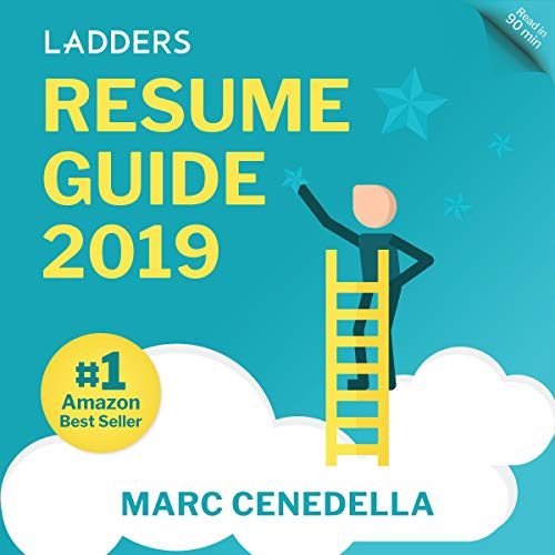 Ladders 2019 Resume Guide: Best Practices & Advice from the Leaders in $100K-$500K jobs (Ladders 2019 Guide, Book 1)