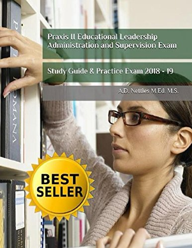 Praxis II Educational Leadership Administration and Supervision Exam: Study Guide & Practice Exam 2018-19