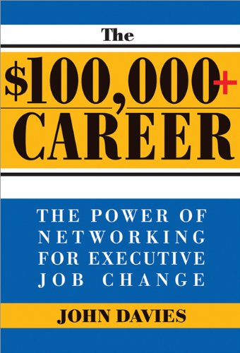 $100,000+ Career: The New Approach to Networking for Executive Job Change pdf