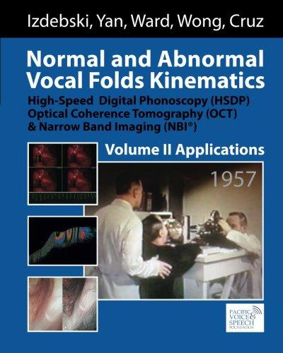 Normal and Abnormal Vocal Folds Kinematics: High Speed Digital Phonoscopy (HSDP), Optical Coherence Tomography (OCT) & Narrow Band Imaging (NBI®), Volume II: Applications (Volume 2) PDF