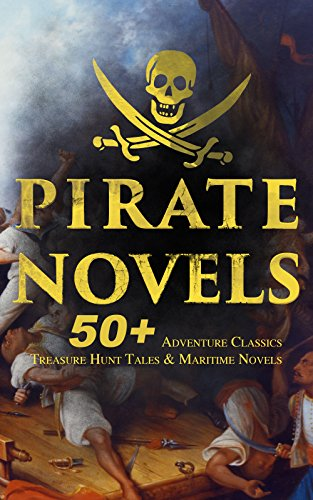 PIRATE NOVELS: 50+ Adventure Classics, Treasure Hunt Tales & Maritime Novels: Treasure Island, Captain Blood, Sea Hawk, The Dark Frigate, Blackbeard, Pieces ... Gold-Bug, The Ghost Pirates and many more