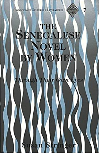 The Senegalese Novel by Women: Through Their Own Eyes (Francophone Cultures & Literatures)