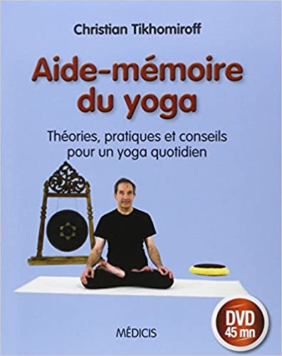 Télécharger en ligne Aide-mémoire du yoga : théories, pratiques et conseils pour un yoga quotidien (1DVD) pdf, epub ebook