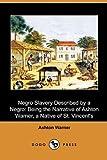 Negro Slavery Described by a Negro, Ashton Warner, 1409988112