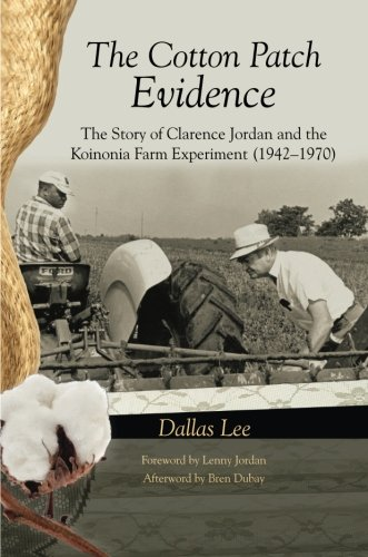 The Cotton Patch Evidence: The Story of Clarence Jordan and the Koinonia Farm Experiment (19421970)