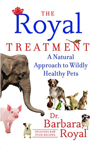 The Royal Treatment: A Natural Approach to Wildly Healthy Pets (Best Raw Dog Food For Allergies)