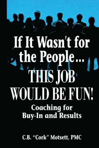 If It Wasn't For the People...This Job Would Be Fun: Coaching for Buy-In and Results