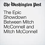 The Epic Showdown Between Mitch McConnell and Mitch McConnell   Dana Milbank