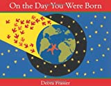 On the Day You Were Born, Debra Frasier, 0547790457
