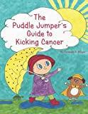 kids cancer - The Puddle Jumper's Guide to Kicking Cancer: A true story about a spunky puddle jumper named Gracie and her dog, Roo, who give readers an honest, ... look at what it's really like to kick cancer.