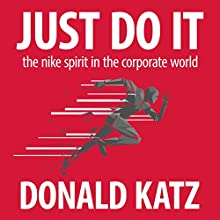 Just Do It: The Nike Spirit in the Corporate World Audiobook by Donald Katz Narrated by Donald Katz, Brian Sutherland