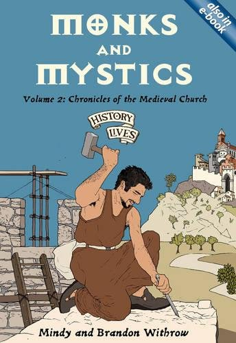 Monks and Mystics: Chronicles of the Medieval Church (History Lives series)