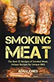 Smoking Meat: The Best 55 Recipes of Smoked Meat, Unique Recipes for Unique BBQ
