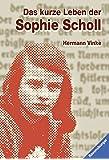 Das kurze Leben der Sophie Scholl (Ravensburger Taschenbücher)