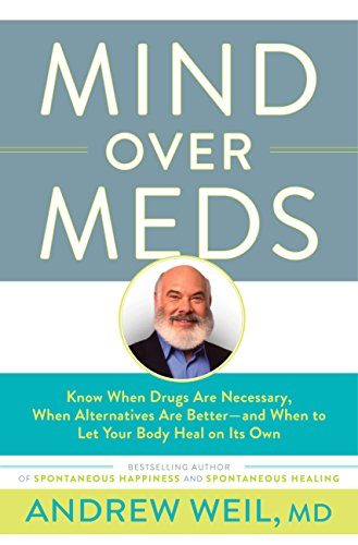 Mind Over Meds: Know When Drugs Are Necessary, When Alternatives Are Better and When to Let Your Body Heal on Its Own (Best Way To Heal Eczema)