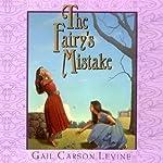 The Fairy's Mistake | Gail Carson Levine