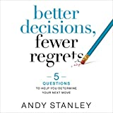 Better Decisions, Fewer Regrets: 5 Questions to
