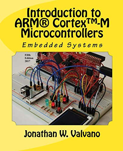 Embedded Systems: Introduction to Arm® CortexTM-M Microcontrollers , Fifth Edition (Volume 1)