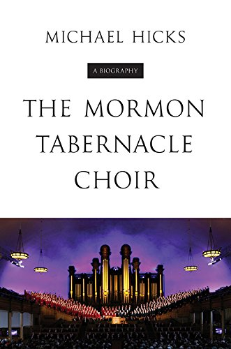 The Mormon Tabernacle Choir: A Biography (Music in American Life)